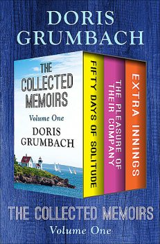 The Collected Memoirs Volume One, Doris Grumbach