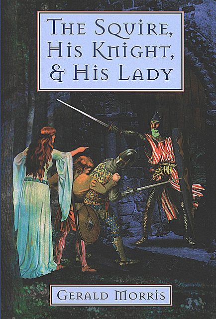 The Squire, His Knight, & His Lady, Gerald Morris