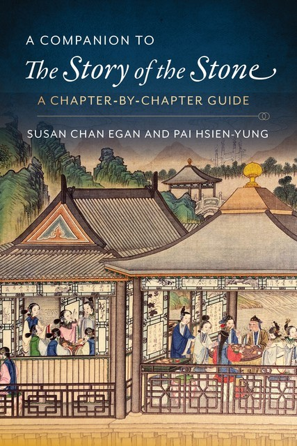 A Companion to The Story of the Stone, Susan Chan Egan, Kenneth Hsien-Yung Pai