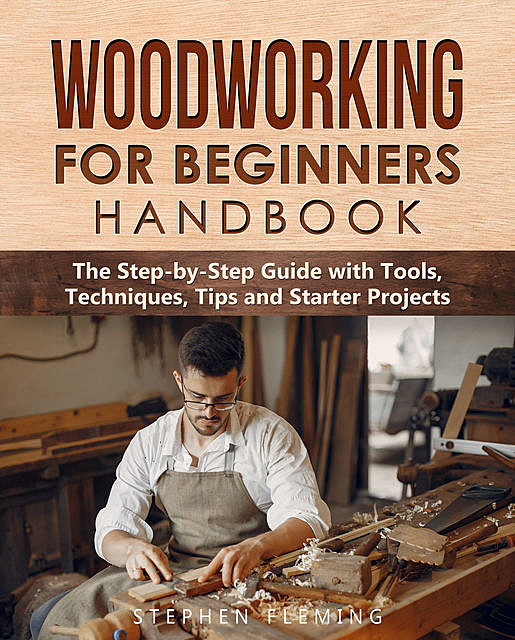 Woodworking for Beginners Handbook, Stephen Fleming