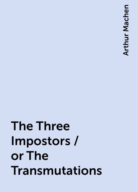 The Three Impostors / or The Transmutations, Arthur Machen