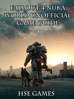 Fallout 4 Nukaworld Unofficial Game Guide, HSE Games