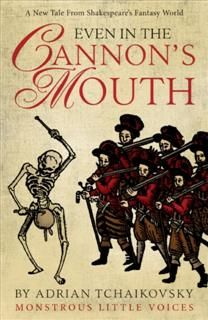 Even in the Cannon's Mouth, Adrian Tchaikovsky