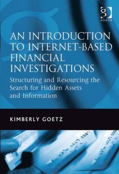 An Introduction to Internet-Based Financial Investigations, Ms Kimberly Goetz