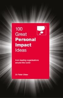 100 Great Personal Impact Ideas. From leading organizations from around the world, Peter Shaw