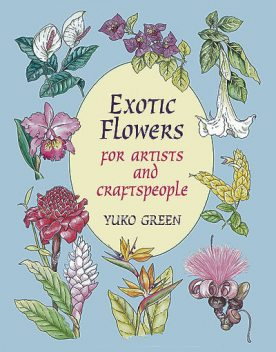 Exotic Flowers for Artists and Craftspeople, Yuko Green