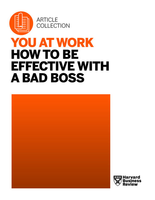 You at Work: How to Be Effective with a Bad Boss, Harvard Business Review