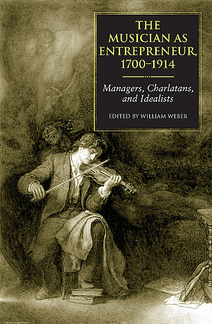 The Musician as Entrepreneur, 1700–1914, William Weber
