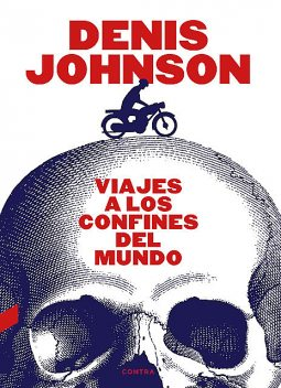 Viajes a los confines del mundo, Denis Johnson