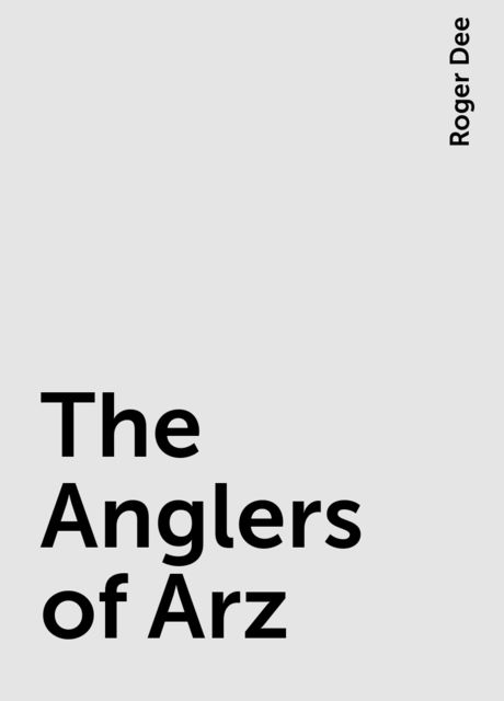 The Anglers of Arz, Roger Dee