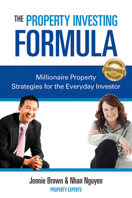 The Property Investing Formula: Millionaire Property Strategies for the Everyday Investor, Jennie Brown, Nhan Nguyen