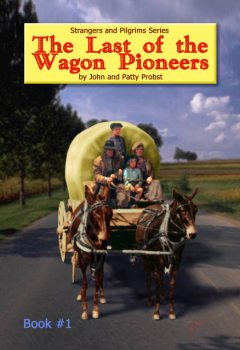 The Last of the Wagon Pioneers, John, Patty Probst, Probst