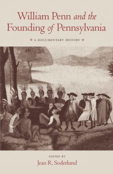 William Penn and the Founding of Pennsylvania, Jean R.Soderlund