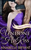 Undone By His Kiss, Anabelle Bryant