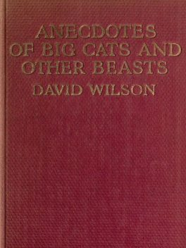 Anecdotes of Big Cats and Other Beasts, David Wilson