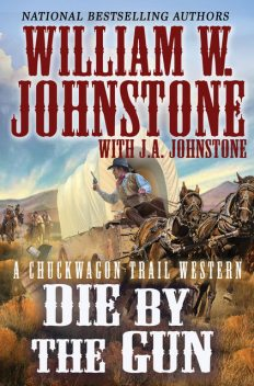 Die by the Gun, William Johnstone, J.A. Johnstone