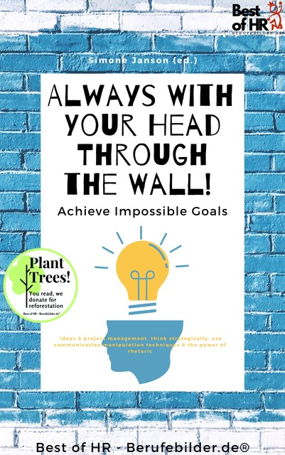 Always With Your Head Through the Wall! Achieve Impossible Goals, Simone Janson