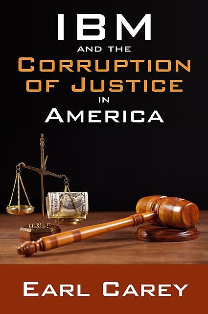 IBM and the Corruption of Justice in America, Earl Carey