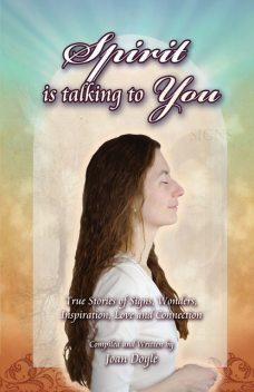 Spirit is Talking to You: True Stories of Signs, Wonders, Inspiration, Love and Connection, Joan Doyle