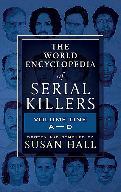 The World Encyclopedia of Serial Killers: Volume One, A–D, Susan Hall