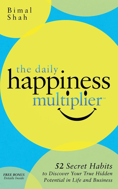 The Daily Happiness Multiplier, Bimal Shah