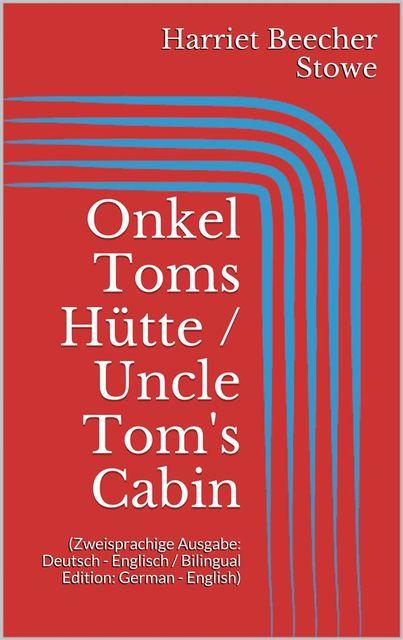 Onkel Toms Hütte / Uncle Tom's Cabin (Zweisprachige Ausgabe: Deutsch – Englisch / Bilingual Edition: German – English), Harriet Beecher Stowe
