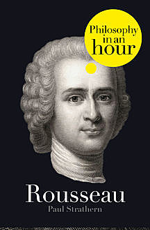 Rousseau: Philosophy in an Hour, Paul Strathern