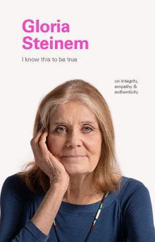 I Know This to Be True: Gloria Steinem, Geoff Blackwell, Ruth Hobday