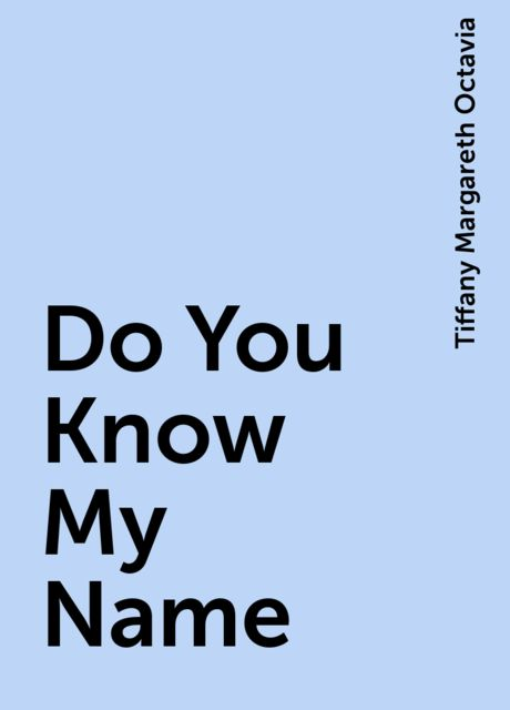 Do You Know My Name, Tiffany Margareth Octavia
