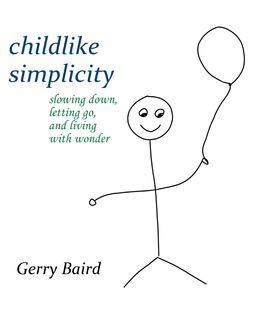 Childlike Simplicity: Slowing Down, Letting Go and Living With Wonder, Gerry Baird