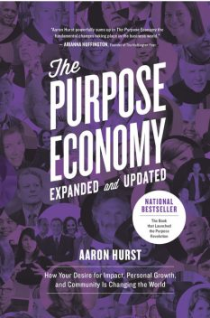 The Purpose Economy, Expanded and Updated, Aaron Hurst