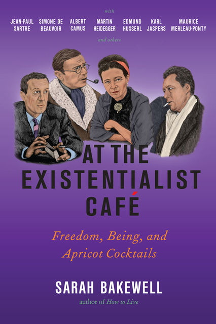 At the Existentialist Café, Sarah Bakewell