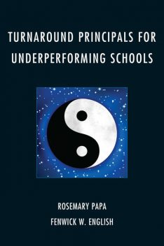 Turnaround Principals for Underperforming Schools, Fenwick W. English, Rosemary Papa