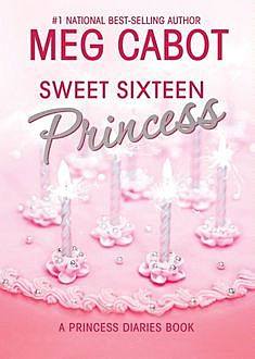 Sweet Sixteen Princess: A Princess Diaries Book, Meg Cabot