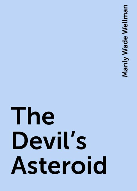 The Devil's Asteroid, Manly Wade Wellman
