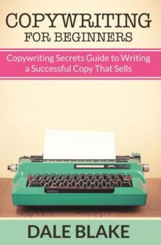 Copywriting For Beginners, Dale Blake