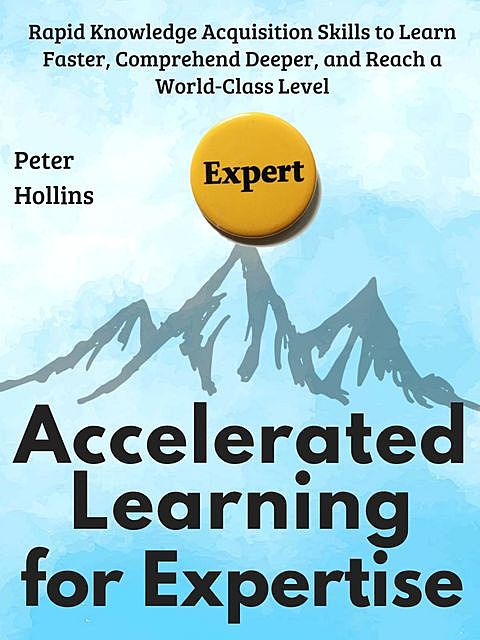 Accelerated Learning for Expertise, Peter Hollins