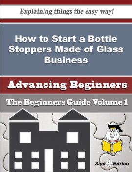 How to Start a Bottle Stoppers Made of Glass Business (Beginners Guide), Cameron Esposito