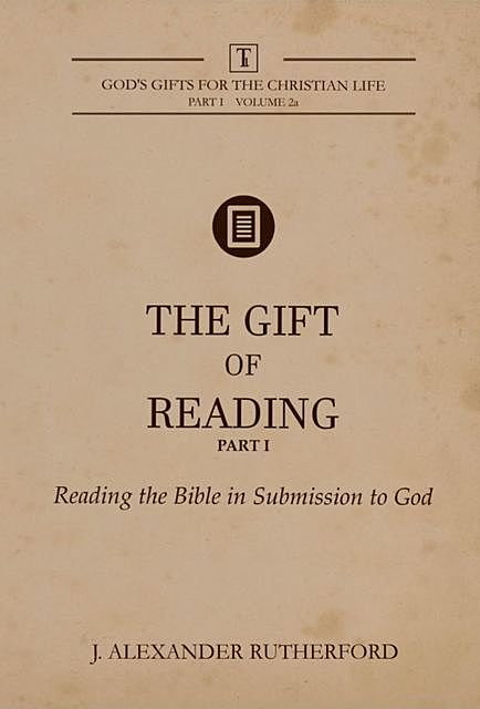 The Gift of Reading – Part 1, J. Alexander Rutherford