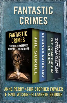 Fantastic Crimes, Elizabeth George, Anne Perry, F.Paul Wilson, Christopher Fowler