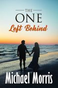 THE ONE LEFT BEHIND, Michael Morris