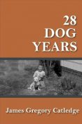 28 Dog Years, James Gregory Catledge