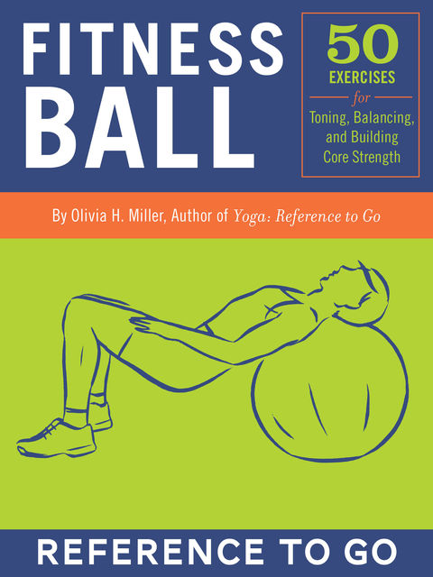 Fitness Ball: Reference to Go, Olivia H. Miller