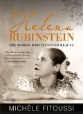 Helena Rubinstein: The Woman Who Invented Beauty, Michèle Fitoussi
