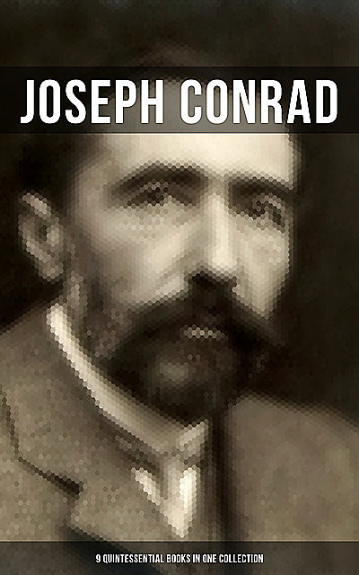 Joseph Conrad: 9 Quintessential Books in One Collection, Joseph Conrad