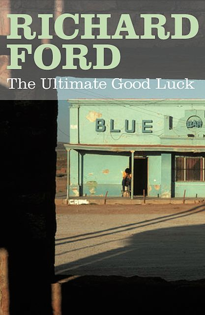 The Ultimate Good Luck, Richard Ford