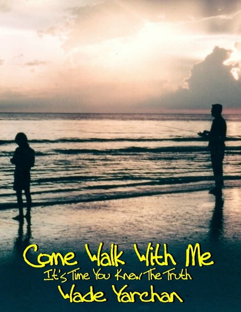 Come Walk With Me I Have So Much To Tell You, Wade Yarchan