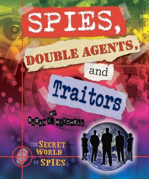 Spies, Double Agents, and Traitors, Susan K.Mitchell