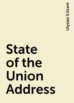 State of the Union Address, Ulysses S.Grant
