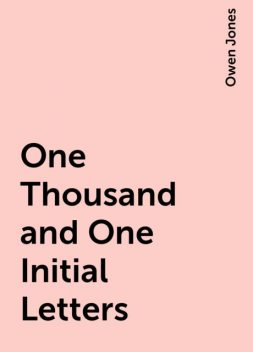 One Thousand and One Initial Letters, Owen Jones